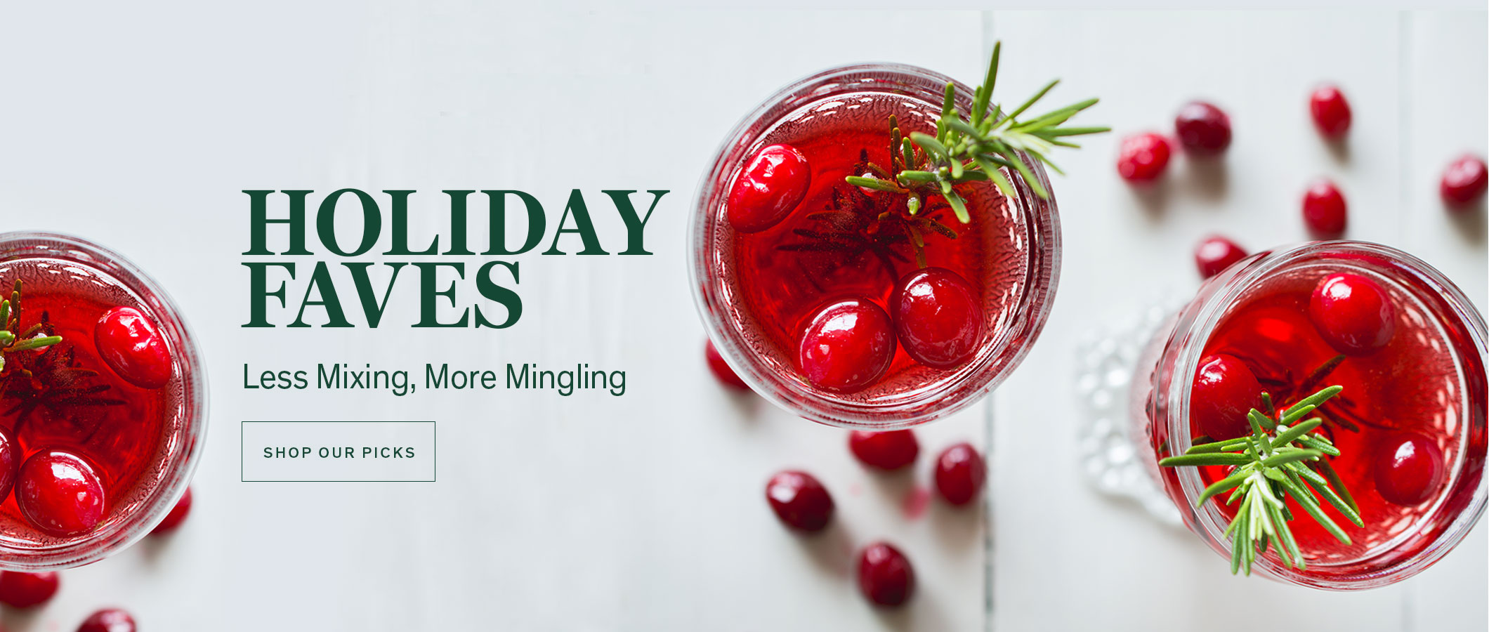 Holiday Faves  Less Mixing, More Mingling!  SHOP OUR PICKS