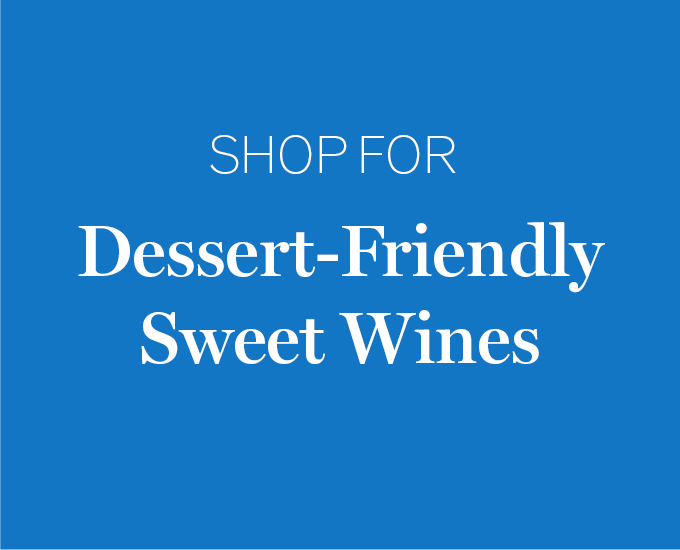 Shop for Dessert-Friendly Sweet Wines