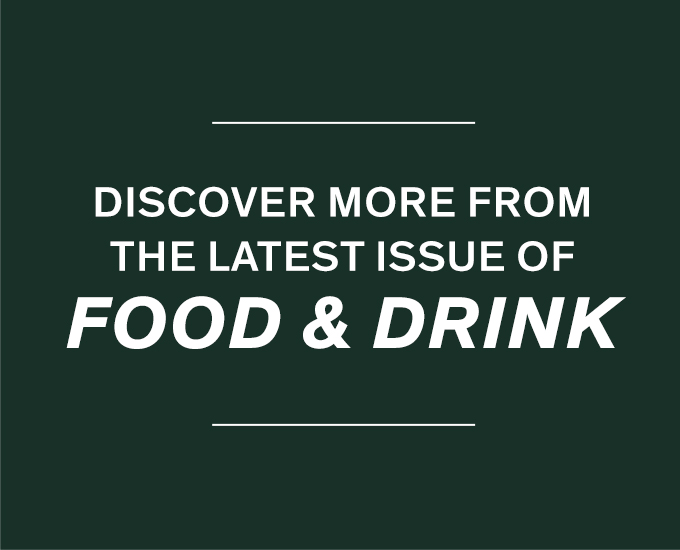 Discover More from the Latest Issue of Food & Drink