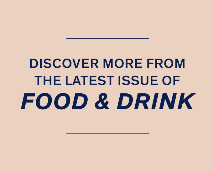 Discover More from the New Issue of Food & Drink