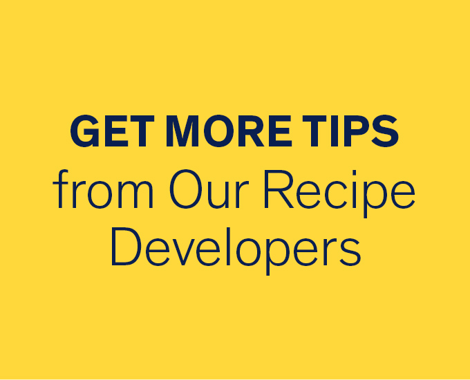 Get More Tips from Our Recipe Developers