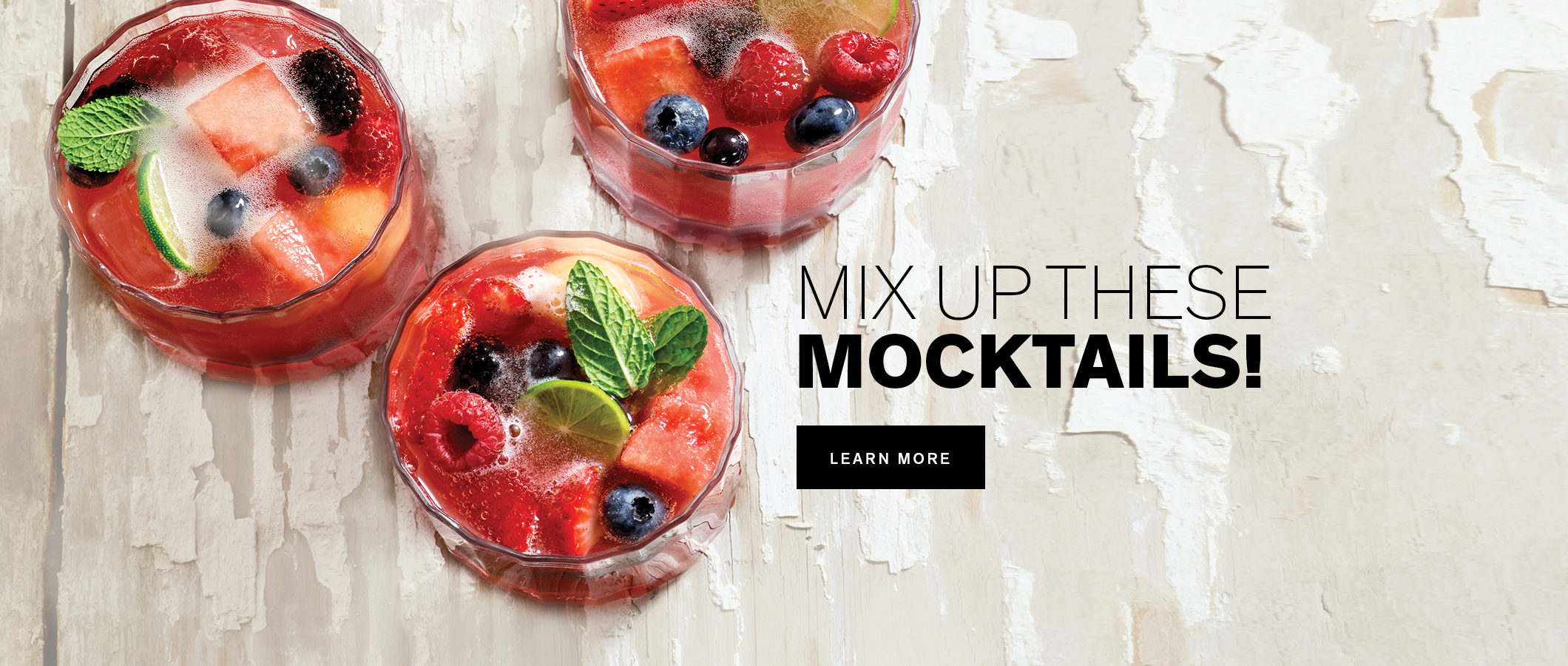 Mix Up These Mocktails! LEARN MORE