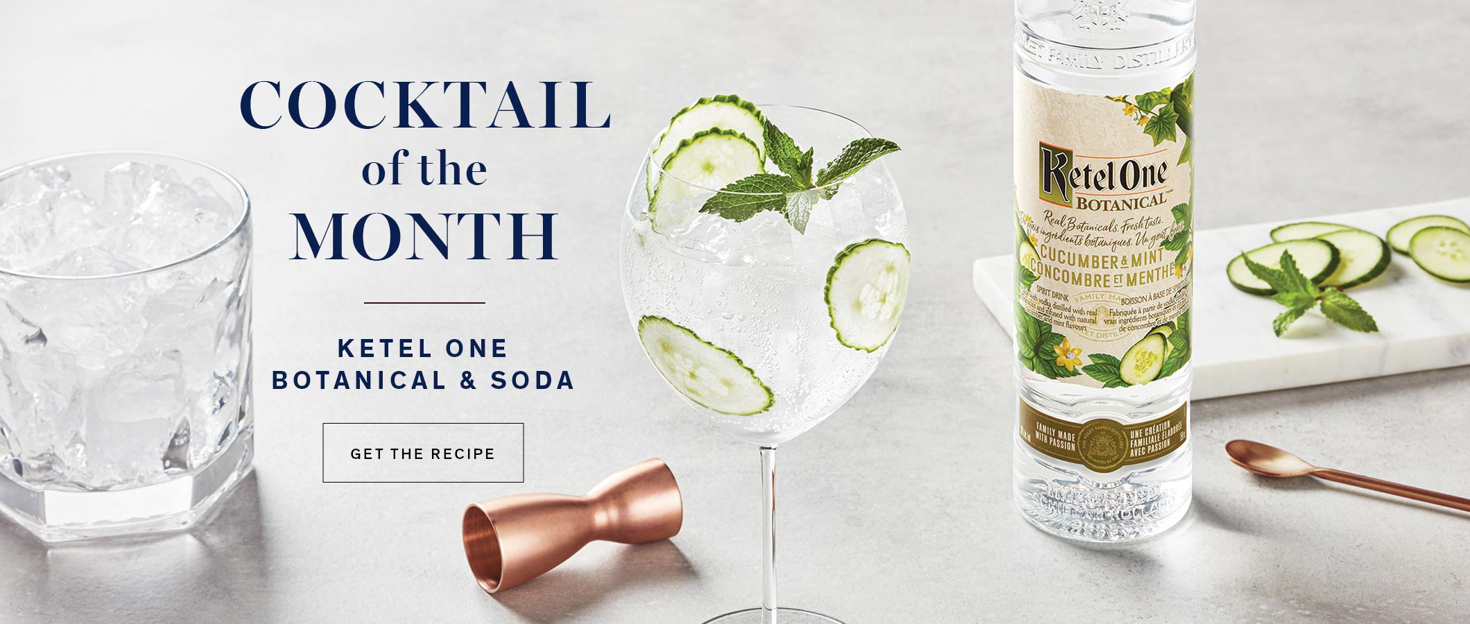 Cocktail of the Month  Ketel One Botanical & Soda.  GET THE RECIPE