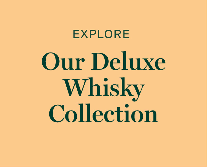 Explore our deluxe whisky collection