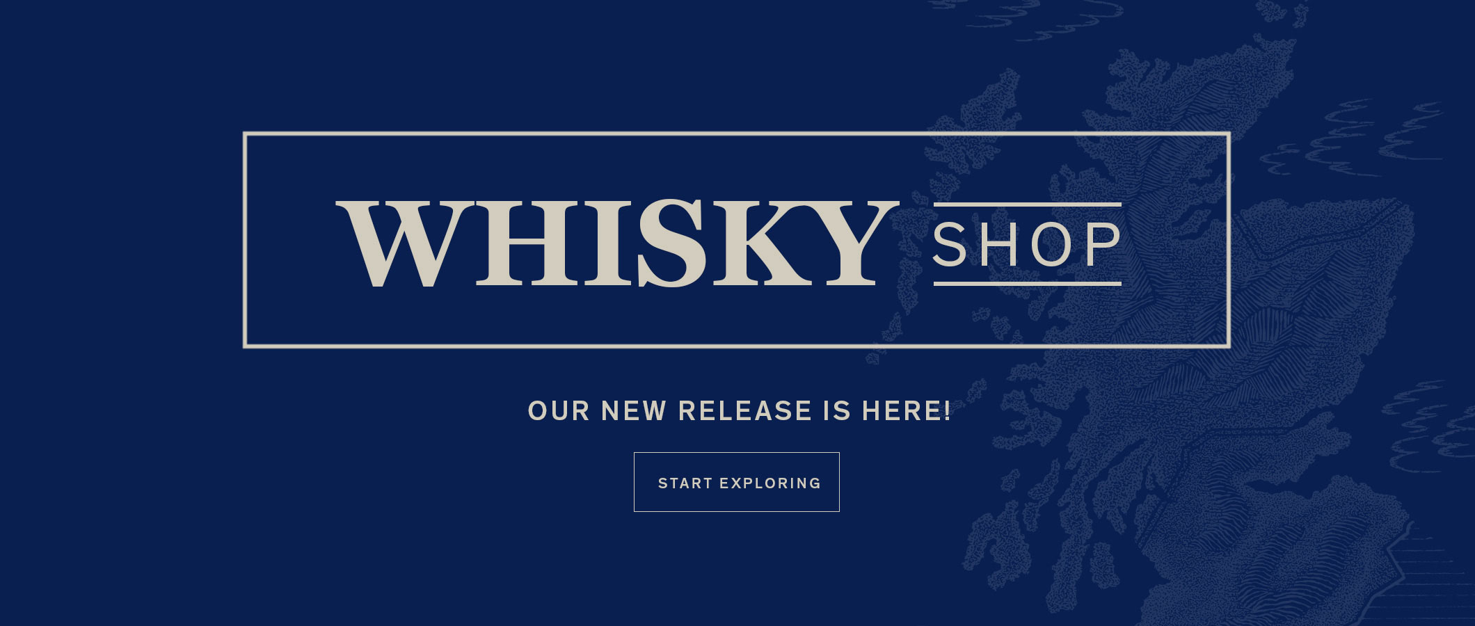 Whisky Shop  Our New Release is Here!  START EXPLORING