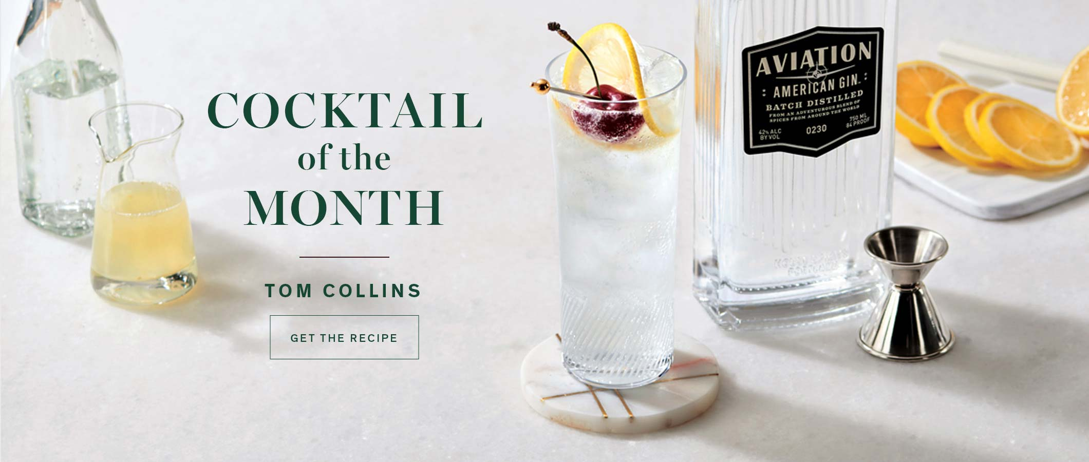 Cocktail of the Month  Tom Collins.  GET THE RECIPE