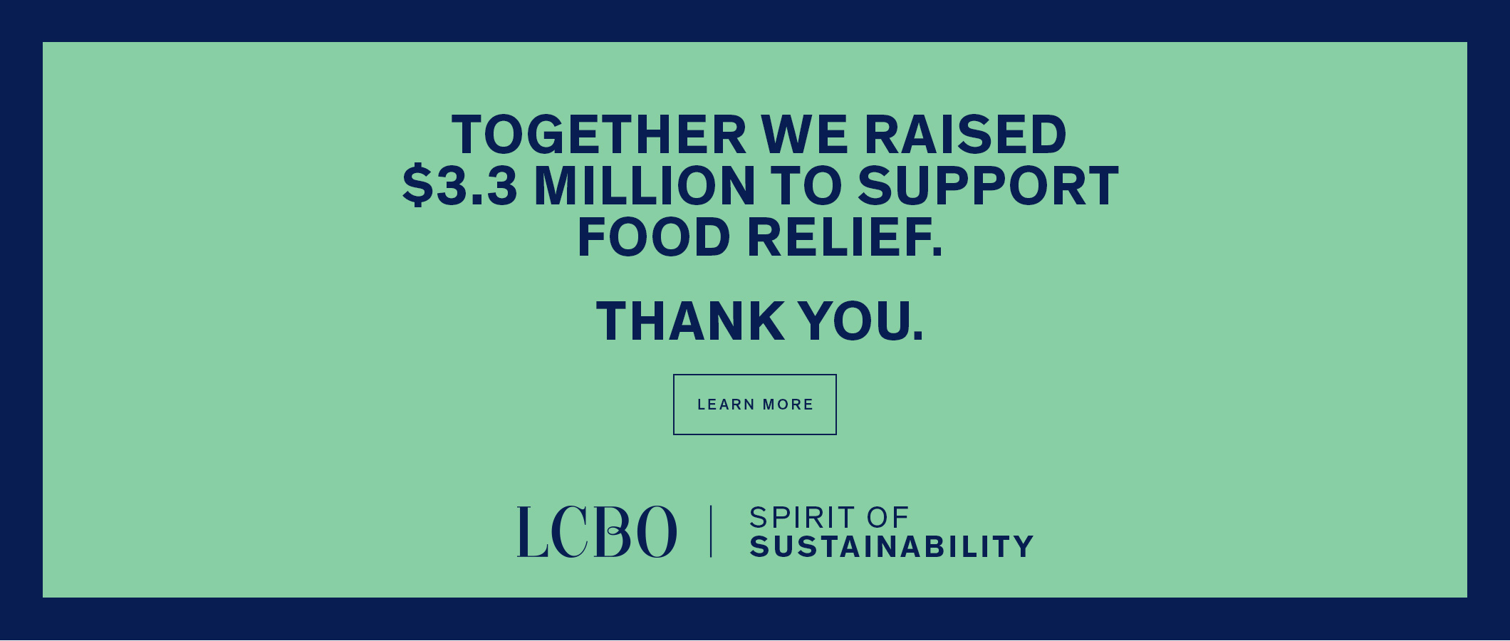 Together we raised $3.3 million to support food relief.  Thank you.  LCBO Spirits of Suitainability