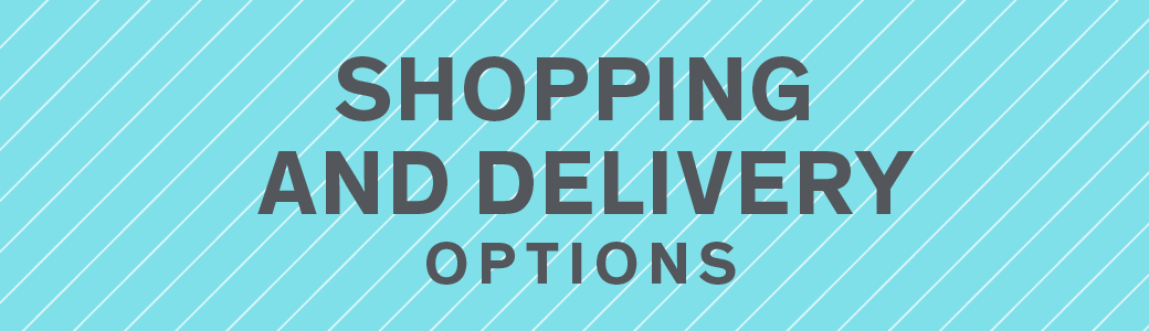 SHOPPING AND DELIVERY OPTIONS