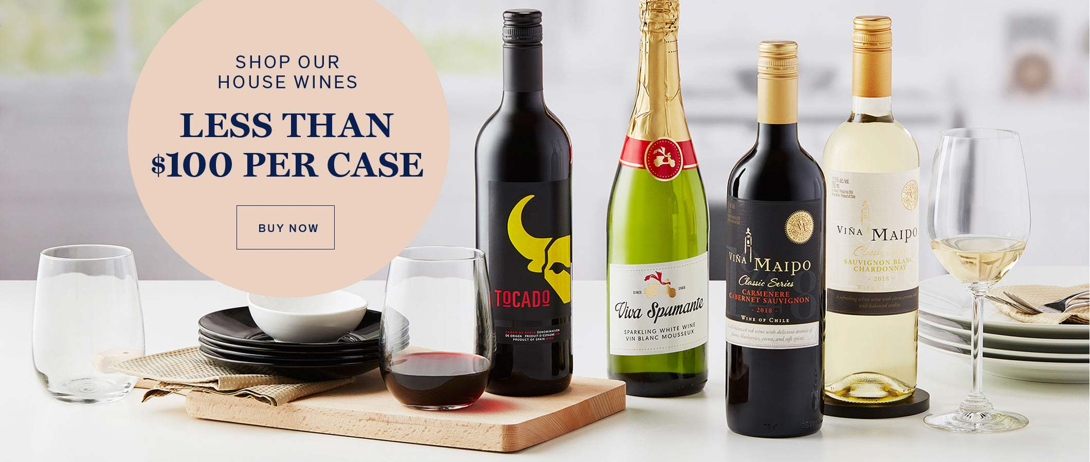 Shop Our House Wines  Less Than $100 Per Case. BUY NOW